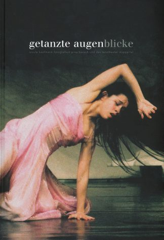 Getanzte Augenblicke: Ursula Kaufmann fotografiert Pina Bausch und das Tanztheater Wuppertal