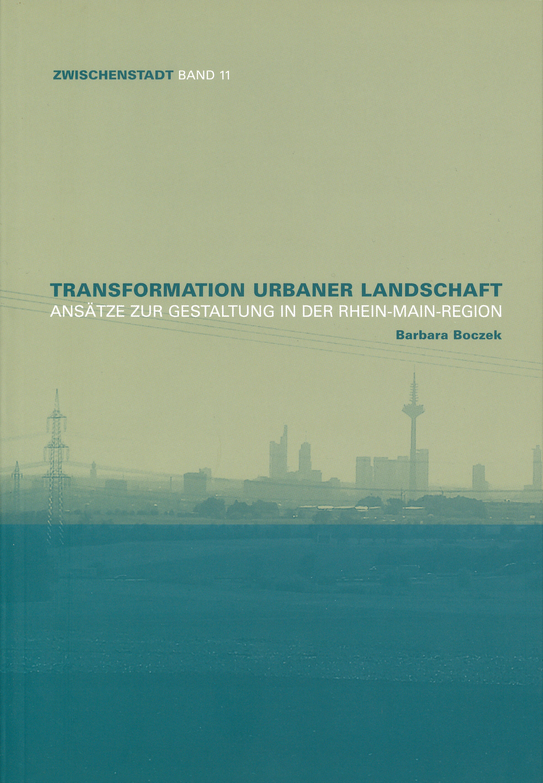 """Cover """"Transformation urbaner Landschaft"""" (Zwischenstadt, Band 11)"""